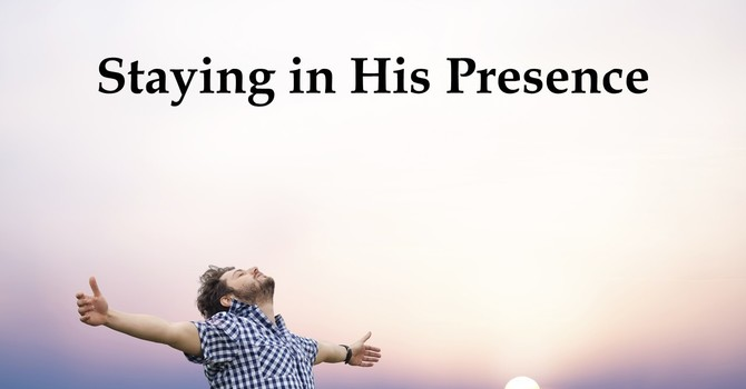 Staying in His Presence