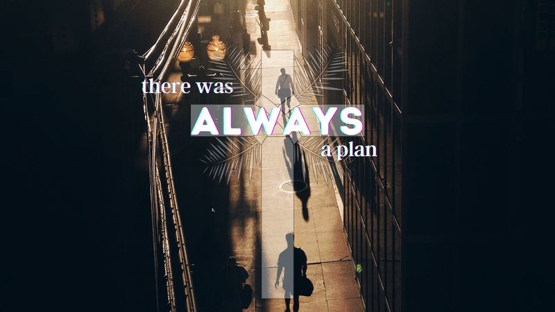 There was ALWAYS a Plan