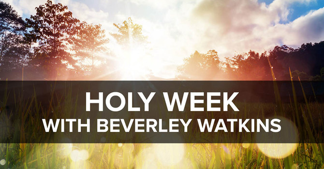 Holy Week with Beverly Watkins