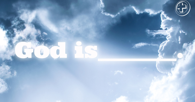 God is _____________ .