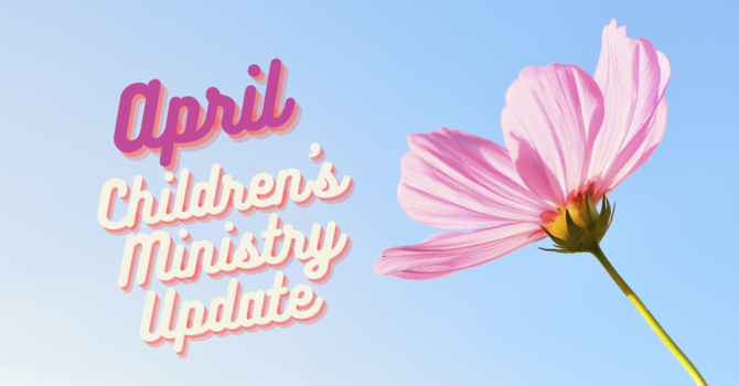 April Children's Ministry Update