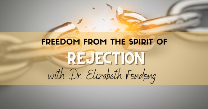 Freedom from the Spirit of Rejection (Part II)