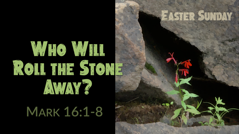 Easter Sunday... Who Will Roll the Stone Away?