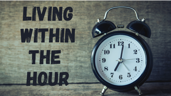 Living Within the Hour
