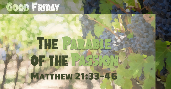 Good Friday... The Parable of the Passion