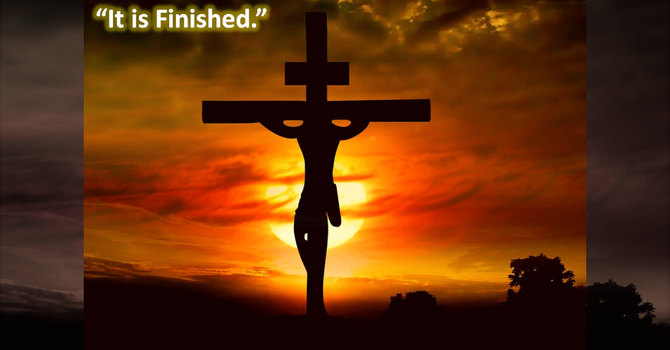 'It Is Finished' - Good Friday Communion Service  - 2021 Apr 02