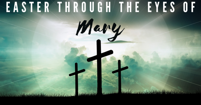 Easter Through the Eyes of Mary