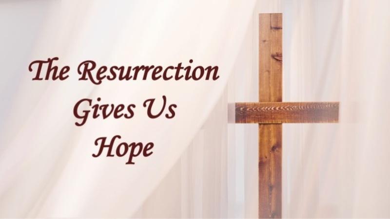 The Resurrection Gives Us Hope