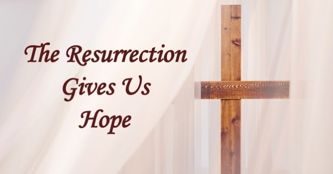 The Resurrection Gives Us Hope