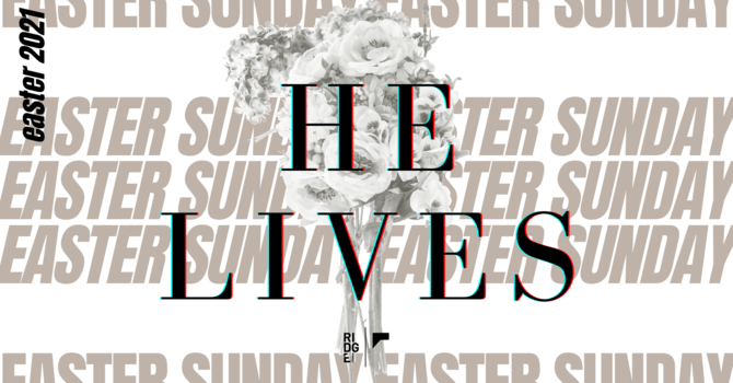 EASTER SUNDAY | He Lives