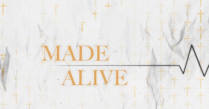 Made Alive [Easter Sunday]