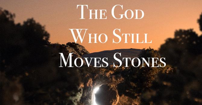 The God Who Still Moves Stones