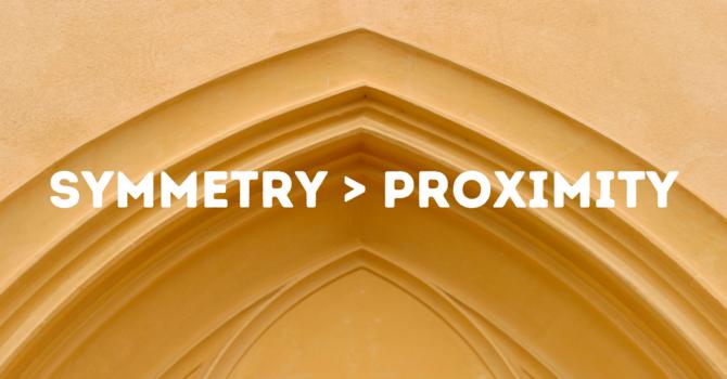 Symmetry>Proximity