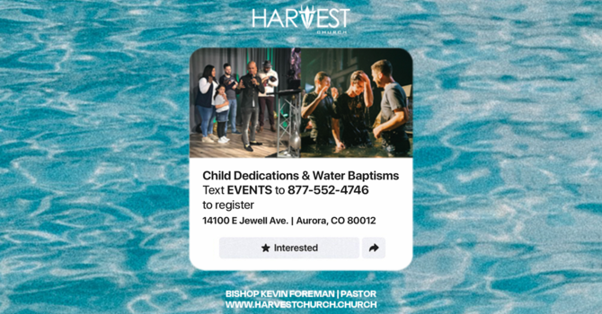 Water Baptisms & Child Dedications
