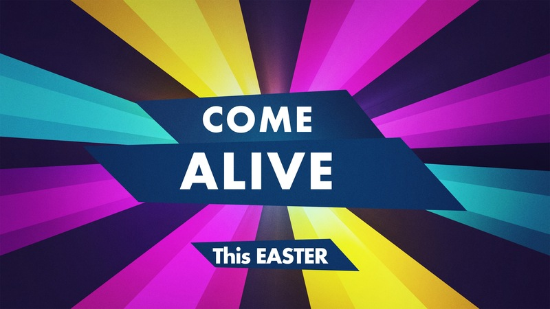 Easter Sunday - Come Alive to Jesus' Resuurection