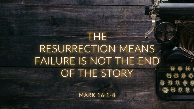 The Resurrection means failure is not the end of the story