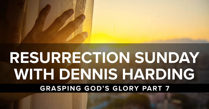 Resurrection Sunday with Dennis Harding