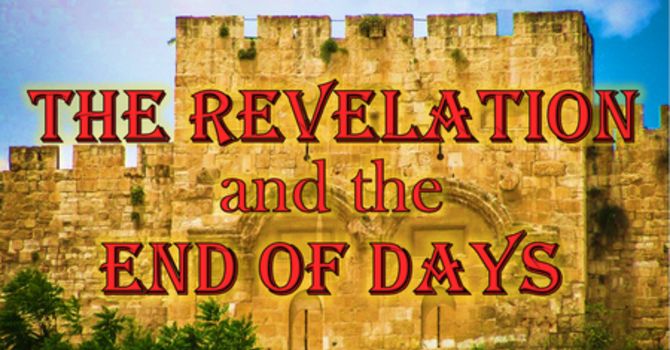 The Revelation and the End of Days - Lesson 11