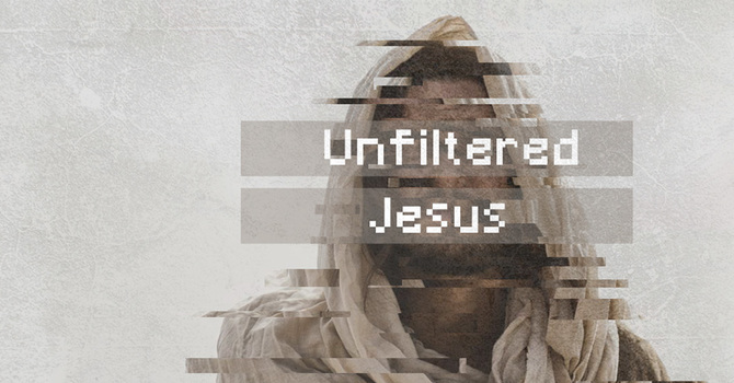 Unfiltered Jesus