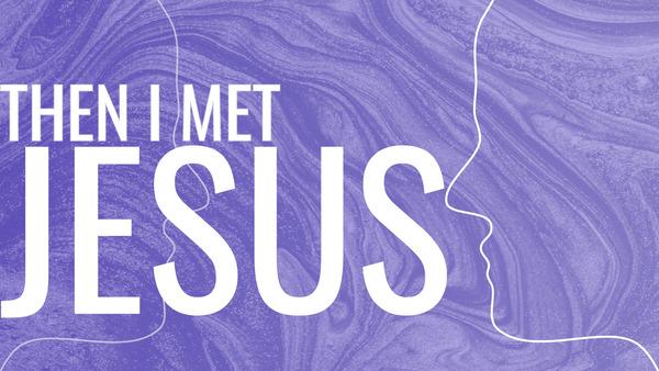 Then I Met Jesus