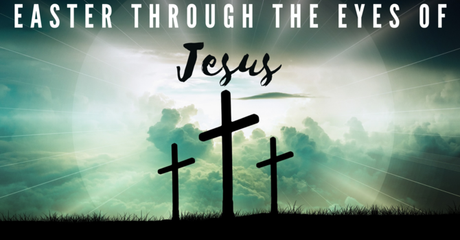 Easter Through the Eyes of Jesus