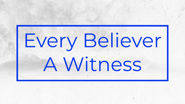 Every Believer A Witness