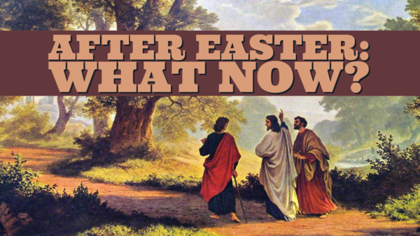 After Easter: What Now?