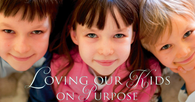 Loving Your Kids on Purpose