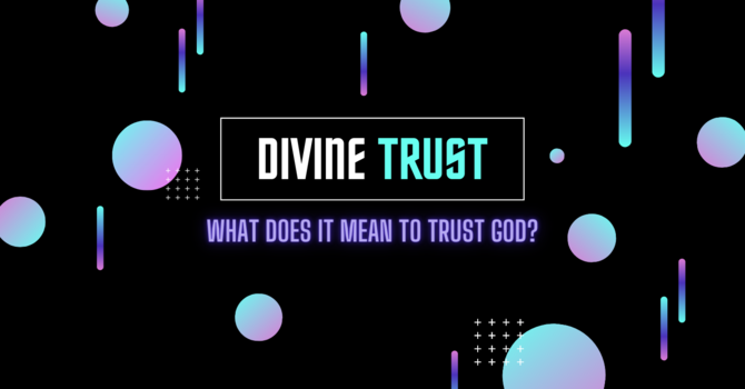 What Does It Mean To Trust God