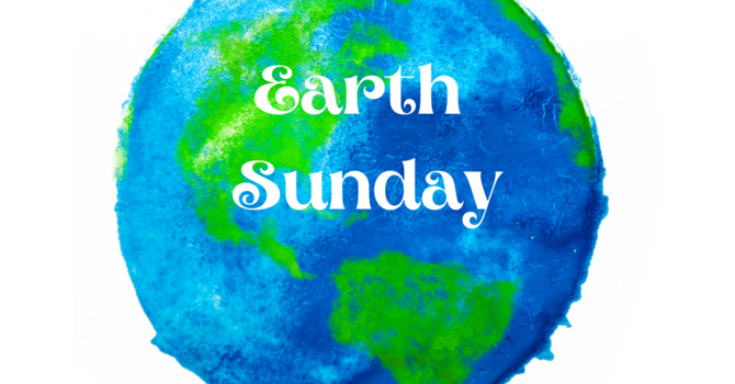 Earth Sunday/ Easter 3 Order of Service