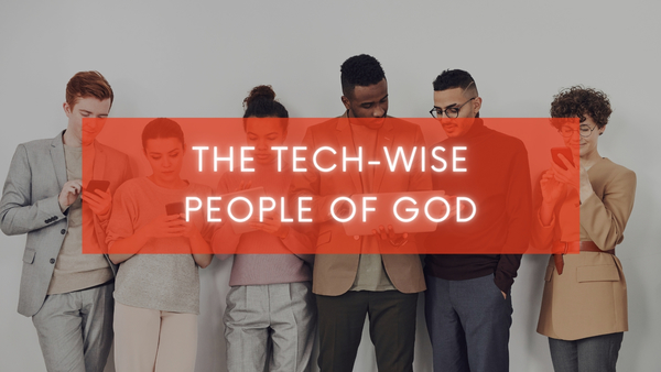 The Tech-Wise People of God