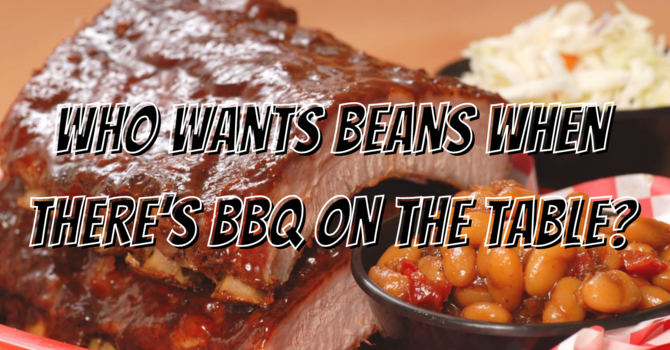 Who Wants Beans When There's BBQ on the Table?