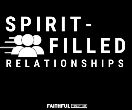 Spirit-Filled Relationships
