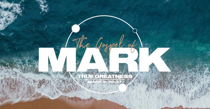 The Gospel of Mark: True Greatness
