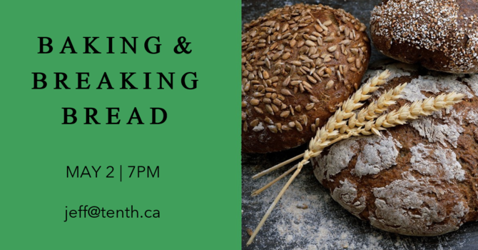 Baking & Breaking Bread | Tenth Evening