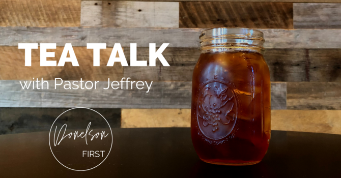 Tea Talk with Pastor Jeffrey