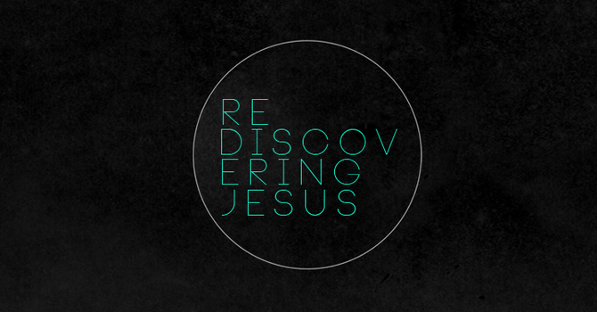 Rediscovering Jesus Pt.3