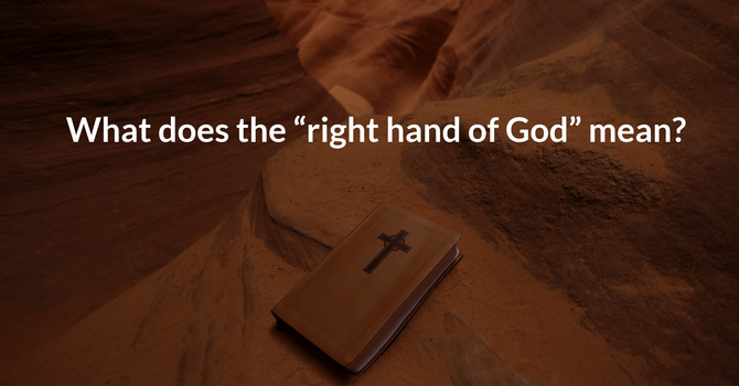 """What does the """"right hand of God"""" mean?"""