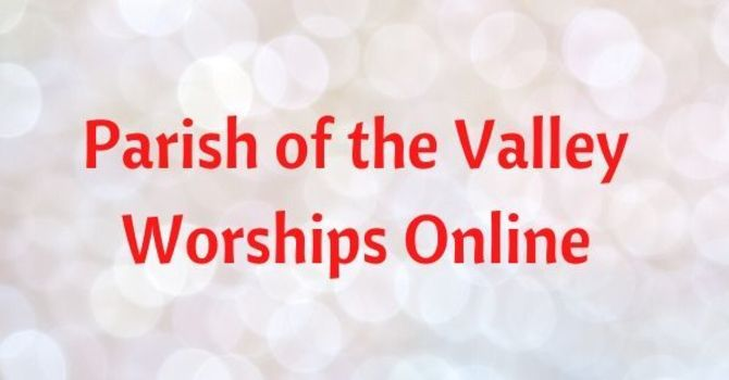 Parish of the Valley Worships Online for Sunday April 25, 2021