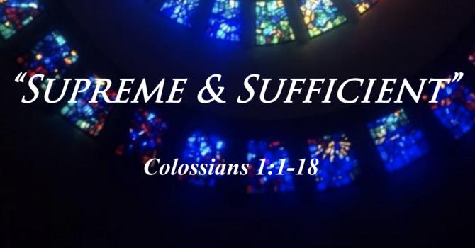 """""""Supreme & Sufficient"""" - Colossians Series"""