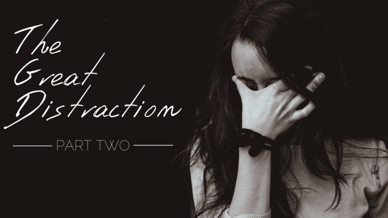 The Great Distraction | Part 2