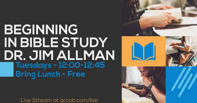 Part 3 - Beginning in Bible Study - Dr. James E Allman