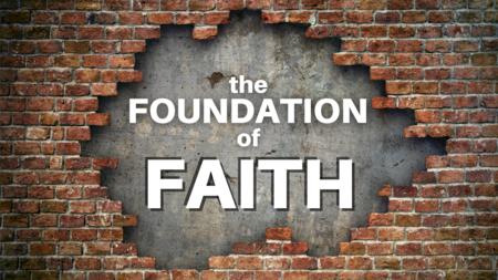 The Foundation of Faith
