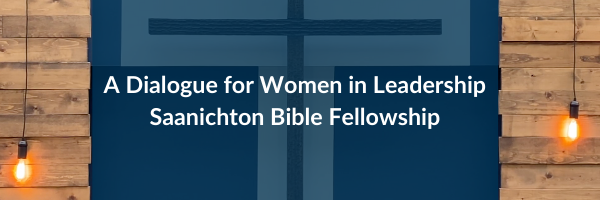 A Dialogue on Women in Leadership from Saanichton Bible Fellowship