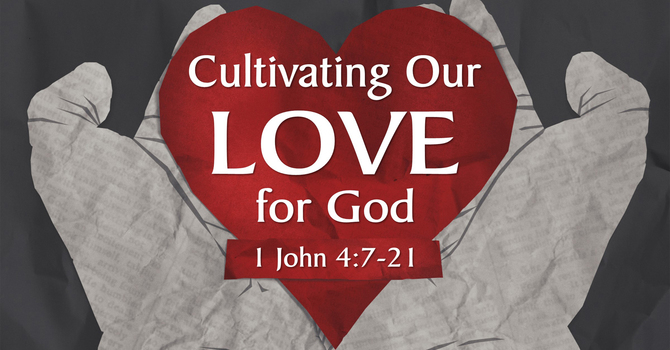 Cultivating Our Love for God