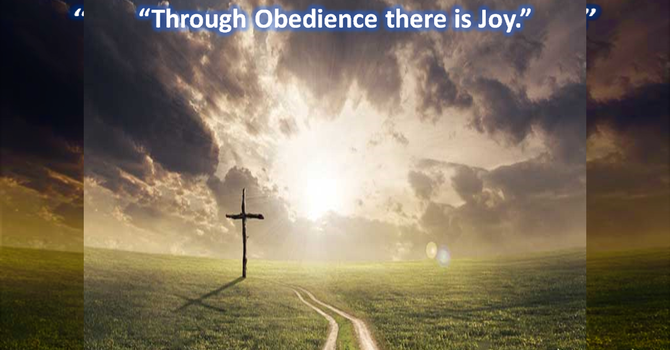 Through Obedience there is Joy