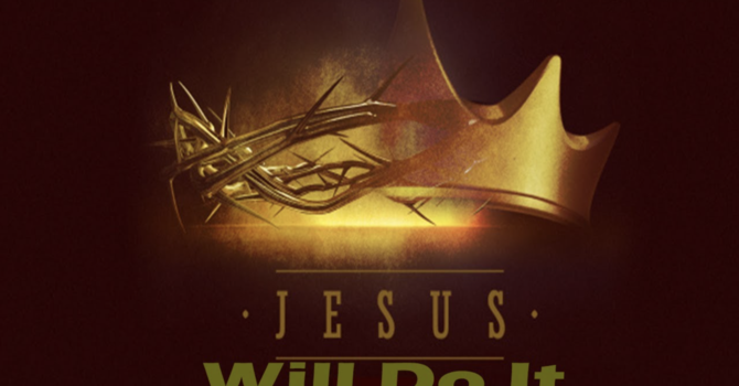 Jesus Will Do It!