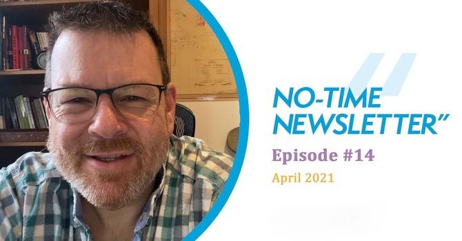No-Time Newsletter Episode 14! image