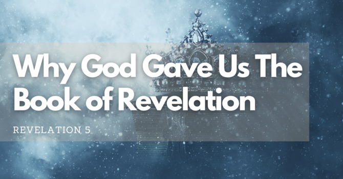 Why God Gave Us the Book of Revelation