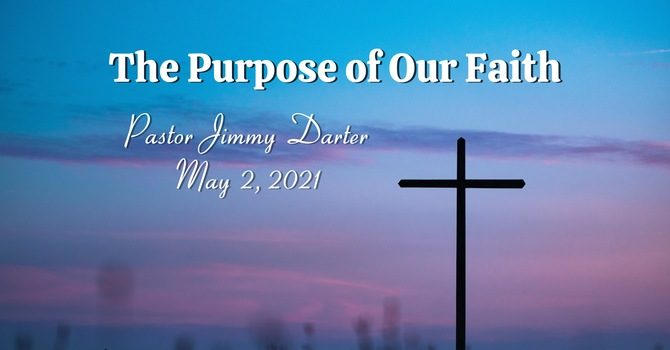 The Purpose of Our Faith